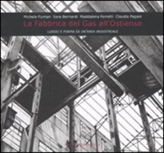 Libro La fabbrica del gas all'Ostiense. Luogo e forma di un'area industriale