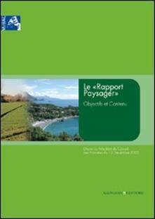 Le «Rapport Paysager». Objectifs et contenu - Lionella Scazzosi,Anna Di Bene - copertina