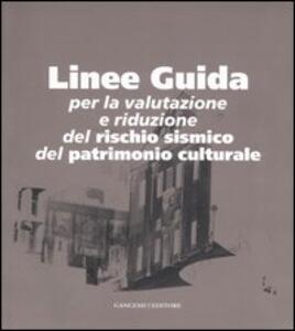 Linee guida. Per la valutazione e riduzione del rischio sismico del patrimonio culturale