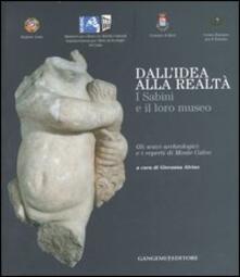 Dall'idea alla realtà. I sabini e il loro museo. Gli scavi archeologici e i reperti di monte Calvo. Catalogo della mostra (Rieti, 22 dicembre 2006-21 gennaio 2007). Ediz. illustrata - copertina
