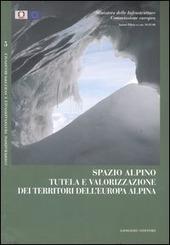 Spazio alpino. Tutela e valorizzazione dei territori dell'Europa alpina