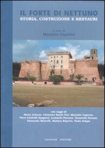 Libro Il Forte di Nettuno. Storia, costruzione e restauri