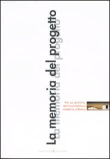 La memoria del progetto. Per un archivio dell'architettura moderna a Roma - copertina