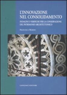 L' innovazione nel consolidamento. Indagini e verifiche per la conservazione del patrimonio architettonico - Francesca Marmo - copertina