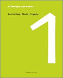 Libro I quaderni del master. Vol. 1: Architettura, storia, progetto.