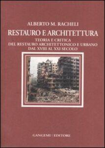 Libro Restauro e architettura. Teoria e critica del restauro architettonico e urbano dal XVIII al XXI secolo Alberto M. Racheli