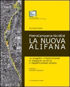 Libro La nuova Alifana. Un progetto infrastrutturale di trasporto su ferro e riqualificazione urbana Antonio Nanu
