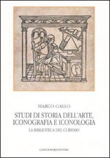 Studi di storia dell'arte, iconografia e iconologia. La biblioteca del curioso - Marco Gallo - copertina