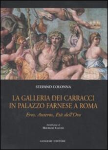 La galleria dei Carracci in palazzo Farnese a Roma. Eros, Anteros, età dell'oro - Stefano Colonna - copertina