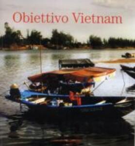 Obiettivo Vietnam. Festival della cultura vietnamita. Catalogo della mostra (Roma, 13 giugno-15 luglio 2007)