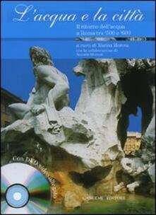 L' acqua e la città. Il ritorno dell'acqua a Roma tra '500 e '600. Con DVD - Marina Morena - copertina