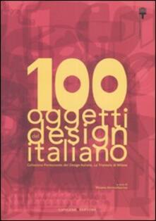 100 oggetti del design italiano. Collezione permanente del design italiano, la Triennale di Milano. Ediz. illustrata - copertina