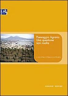 Paesaggio agrario. Una questione non risolta - Anna Di Bene,Luca D'Eusebio - copertina