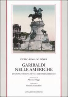 Garibaldi nelle Americhe. L'uso politico del mito e gli italoamericani - Pietro R. Fanesi - copertina
