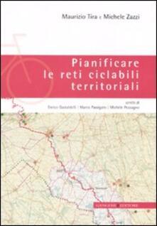 Pianificare le reti ciclabili territoriali - Maurizio Tira,Michele Zazzi - copertina