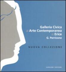 Galleria Civica di Arte contemporanea di Erice G. Perricone. Nuova collezione. Ediz. italiana e inglese - copertina