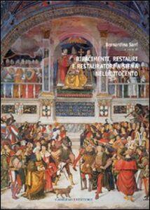 Libro Rifacimenti, restauri e restauratori a Siena nell'Ottocento Bernardina Sani