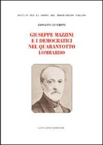 Libro Giuseppe Mazzini e i democratici nel Quarantotto lombardo Giovanni Luseroni