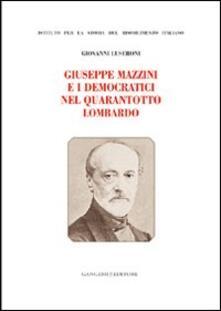 Giuseppe Mazzini e i democratici nel Quarantotto lombardo - Giovanni Luseroni - copertina
