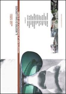 Il mostro di San Lorenzo. Progetti per la tangenziale est di Roma - Lucio Altarelli,Massimo Casavola - copertina