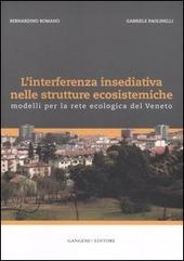 L' interferenza insediativa nelle strutture ecosistemiche. Modelli per la rete ecologica del Veneto