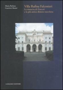 Villa Rufina Falconieri. La rinascita di Frascati e la più antica dimora tuscolana. Ediz. illustrata - Maria Barbara Guerrieri Borsoi - copertina