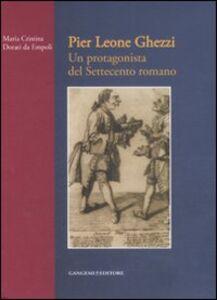 Libro Pier Leone Ghezzi. Un protagonista del Settecento romano M. Cristina Dorati Da Empoli