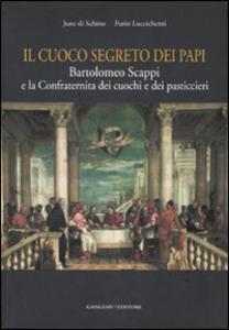 Libro Il cuoco segreto dei papi. Bartolomeo Scappi e la Confraternita dei cuochi e dei pasticcieri June Di Schino , Furio Luccichenti