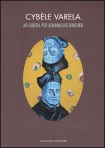 Ad sidera per Athanasius Kircher. Catalogo della mostra (Roma, 7 marzo-10 aprile 2008). Ediz. italiana e inglese