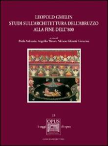 Leopold Gmelin. Studi sull'architettura dell'Abruzzo alla fine dell' 800 - Paola Ardizzola,Angelika Wessel - copertina