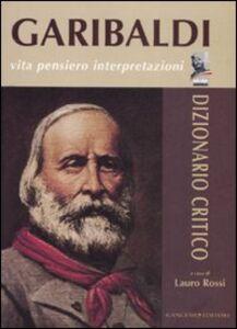 Libro Garibaldi. Vita, pensiero, interpretazioni. Dizionario critico