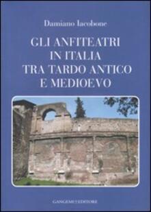 Gli anfiteatri in Italia tra Tardo Antico e Medioevo - Damiano Iacobone - copertina