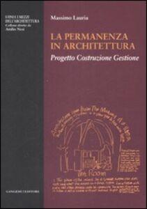 Libro La permanenza in architettura. Progetto, costruzione, gestione Massimo Lauria