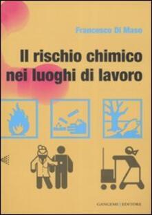 Il rischio chimico nei luoghi di lavoro - Francesco Di Maso - copertina