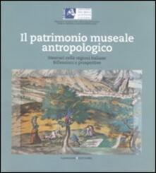 Il patrimonio museale antropologico. Itinerari nelle regioni italiane. Riflessioni e prospettive - copertina