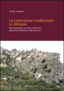 La costruzione tradizionale in Abruzzo. Fonti materiali e tecniche costruttive dalla fine del Medioevo all'Ottocento - Claudio Varagnoli - copertina