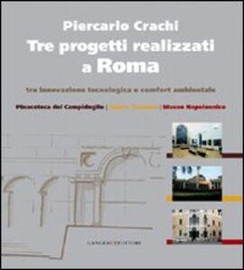 Libro Tre progetti realizzati a Roma tra innovazione tecnologica e comfort ambientale Piercarlo Crachi , Maria Elisa Tittoni , Eugenio La Rocca