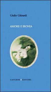 Foto Cover di Amore e ironia, Libro di Giulio Ghirardi, edito da Gangemi