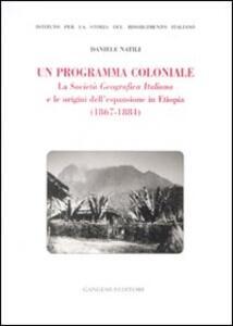 Un programma coloniale. La Società Geografica Italiana e l'origine dell'espansione in Etiopia (1867-1884)