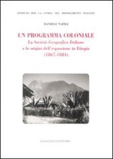 Un programma coloniale. La Società Geografica Italiana e l'origine dell'espansione in Etiopia (1867-1884) - Daniele Natili - copertina