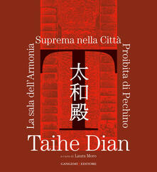 Taihe Dian. The hall of supreme harmony of the forbidden city of Bejing. Ediz. illustrata - copertina