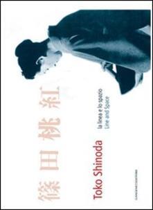 Toko Shinoda. La linea e lo spazio-Line and space. Ediz. bilingue - Concetta Branciamore,Davide Rampello,Kazufumi Takeda - copertina