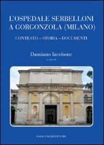 Libro L' ospedale Serbelloni a Gorgonzola (Milano). Contesto, storia, documenti