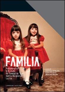 Familia. Fotografia e filmini di famiglia nella Regione Lazio - Gabriele D'Autilia,Laura Cusano,Manuela Pacella - copertina