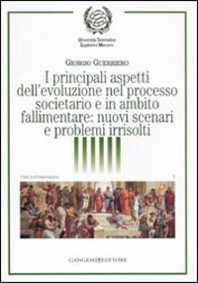 I principali aspetti dell'evoluzione nel processo societario e in ambito fallimentare: nuovi scenari e problemi irrisolti - Giorgio Guerriero - copertina