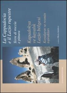 La Cappadocia e il Lazio rupestre. Terre di roccia e pittura-Kapadokya ve kayalik Lazio bölgesi. Kayalarin ve resmin topraklari. Catalogo della mostra