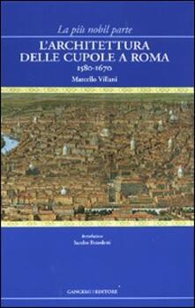 La più nobil parte. L'architettura delle cupole a Roma 1580-1670 - Marcello Villani - copertina