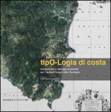 Tipo-logia di costa. Insediamenti e tipologie sostenibili per i territori turistici della Sardegna - Olindo Merone,Luca Tuveri - copertina