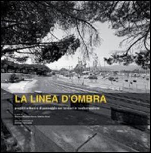 Libro La linea d'ombra. Progetti urbani e di paesaggio nei territori della Sardegna in trasformazione Giovanni Battista Cocco , Sabrina Dessì