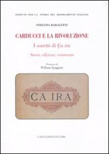 Carducci e la rivoluzione. I sonetti di Ça ira. Storia, edizione, commento - Stefania Baragetti - copertina